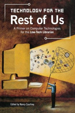 Technology for the Rest of Us: A Primer on Computer Technologies for the Low-Tech Librarian
