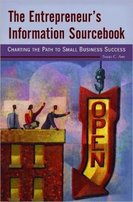 The Entrepreneur's Information Sourcebook: Charting the Path to Small Business Success