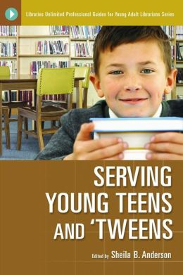 Serving Young Teens and 'Tweens (Libraries Unlimited Professional Guides for Young Adult Librarians Series)