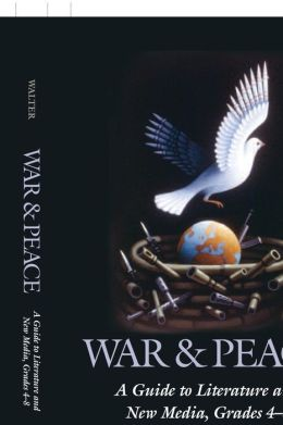 War and Peace: A Guide to Literature and New Media, Grades 4-8 (Children's and Young Adult Literature Reference Series)