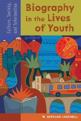 Biography in the Lives of Youth: Culture, Society, and Information