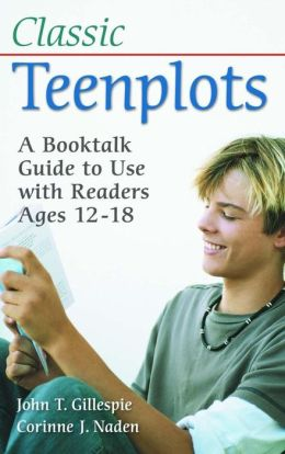 Classic Teenplots: A Booktalk Guide to Use with Readers Ages 12-18