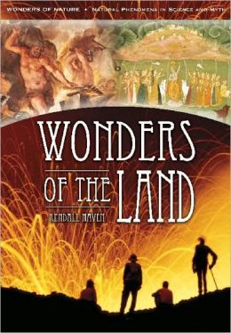 Wonders of the Land: Merging Earth Myth with Earth Science (Wonders of Nature: Natural Phenomena in Science and Myth Series, Volume Four)