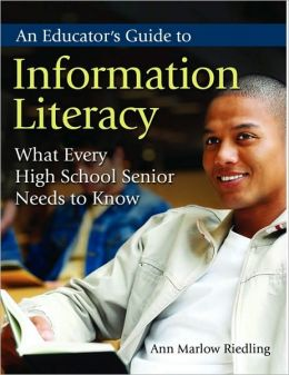 An Educator's Guide to Information Literacy: What Every High School Senior Needs to Know