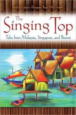 The Singing Top: Tales from Malaysia, Singapore, and Brunei
