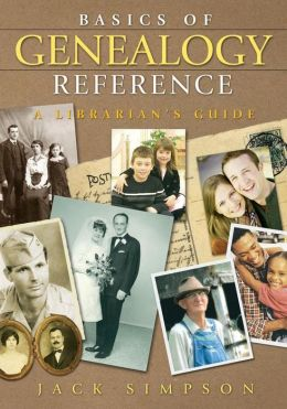 Basics of Genealogy Reference: A Librarian's Guide