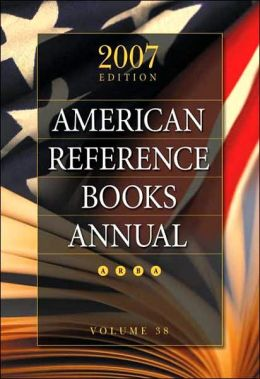 American Reference Books Annual 2007 Edition, Volume 38