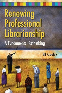 Renewing Professional Librarianship: A Fundamental Rethinking