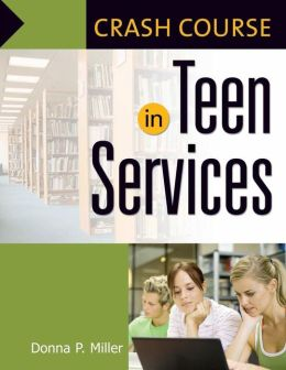 Crash Course in Teen Services [Crash Course Series]
