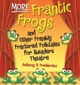 More Frantic Frogs and Other Frankly Fractured Folktales for Readers Theatre (Readers Theatre Series)