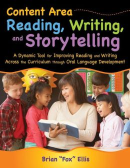 Content Area Reading, Writing, and Storytelling: A Dynamic Tool for Improving Reading and Writing Across the Curriculum through Oral Language Development