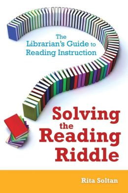 Solving the Reading Riddle: The Librarian's Guide to Reading Instruction