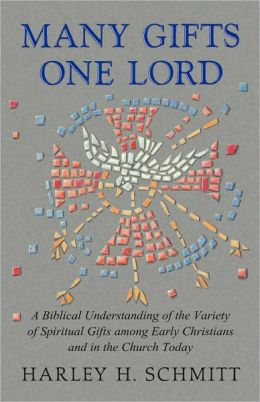 Many Gifts One Lord: A Biblical Understanding of the Variety of Spiritual Gifts among Early Christians and in the Church Today