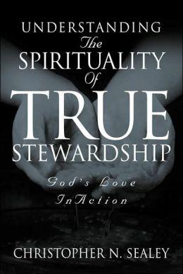 Understanding The Spirituality Of True Stewardship