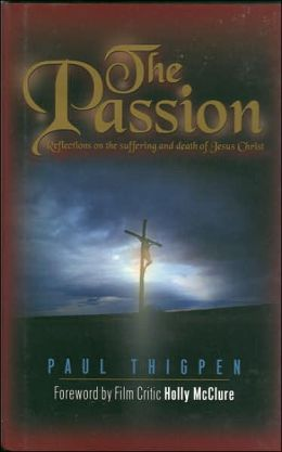 The Passion: Reflections on the Death and Resurrection of Jesus