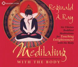 Meditating with the Body: Six Tibetan Buddhist Meditations for Touching Enlightenment with the Body (Audio CD)