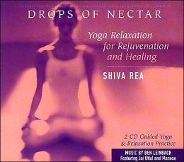 Drops of Nectar: Yoga Relaxation for Rejuvenation and Healing
