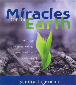 Miracles for the Earth: A 7-step Guide to Healing Yourself and Your Environment