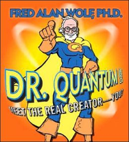 Dr. Quantum Presents: Meet the Real Creator-You!