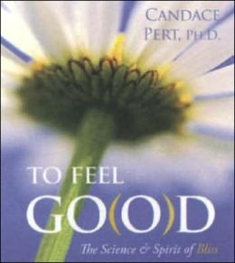 To Feel Good: The Science and Spirit of Bliss