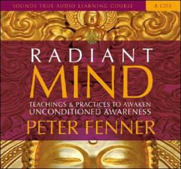 Radiant Mind: Teachings and Practices to Awaken Unconditioned Awareness
