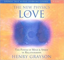 The New Physics of Love: The Power of Mind and Spirit in Relationships