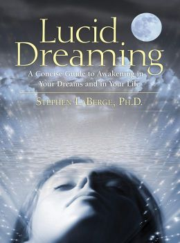 Lucid Dreaming: A Concise Guide to Awakening in Your Dreams and in Your Life