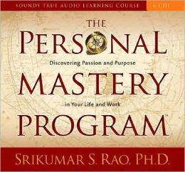 The Personal Mastery Program: Discovering Passion and Purpose in Your Life and Work