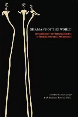 Shamans of the World: Extraordinary First Person Accounts of Healings, Mysteries, and Miracles