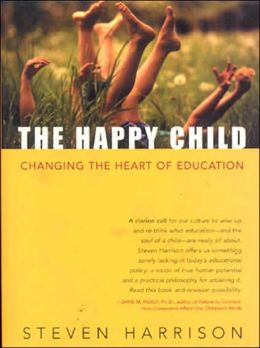 The Happy Child: Changing the Heart of Education