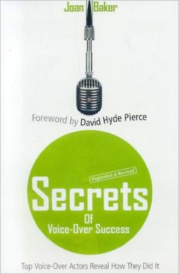 Secrets of Voice-over Success, Revised & Expanded 2nd Edition: Top Voice-over Actors Reveal How They Did It