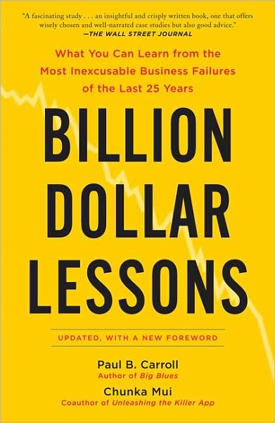 Billion-Dollar Lessons: What You Can Learn from the Most Inexcusable Business Failures of the Last Twenty-five Years