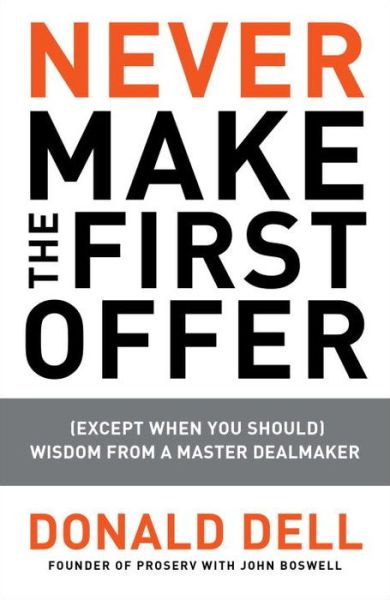 Free audiobook downloads ipod Never Make the First Offer: (Except When You Should) Wisdom from a Master Dealmaker by Donald Dell MOBI PDB 9781591843467