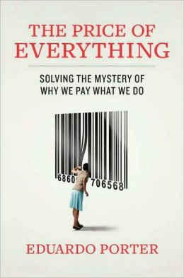 The Price of Everything: Solving the Mystery of Why We Pay What We Do