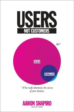 Users Not Customers: Who Really Determines the Success of Your Business?