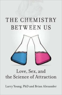 The Chemistry Between Us: Love, Sex, and the Science of Attraction Larry Young PhD and Brian Alexander