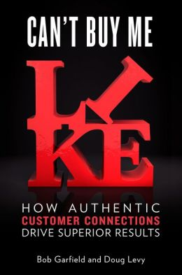 Can't Buy Me Like: How Authentic Customer Connections Drive Superior Results