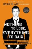 Book Cover Image. Title: Nothing to Lose, Everything to Gain:  How I Went from Gang Member to Multimillionaire Entrepreneur, Author: Ryan Blair