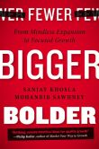 Book Cover Image. Title: Fewer, Bigger, Bolder:  From Mindless Expansion to Focused Growth, Author: Sanjay Khosla
