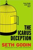 Book Cover Image. Title: The Icarus Deception:  How High Will You Fly?, Author: Seth Godin