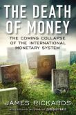 Book Cover Image. Title: The Death of Money:  The Coming Collapse of the International Monetary System, Author: James Rickards
