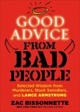 Book Cover Image. Title: Good Advice from Bad People:  Selected Wisdom from Murderers, Stock Swindlers, and Lance Armstrong, Author: Zac Bissonnette