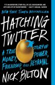 Book Cover Image. Title: Hatching Twitter:  A True Story of Money, Power, Friendship, and Betrayal, Author: Nick Bilton