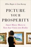 Book Cover Image. Title: Picture Your Prosperity:  Smart Money Moves to Turn Your Vision into Reality, Author: Ellen Rogin