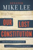 Book Cover Image. Title: Our Lost Constitution:  The Willful Subversion of America's Founding Document, Author: Mike Lee