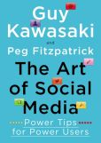 Book Cover Image. Title: The Art of Social Media:  Power Tips for Power Users, Author: Guy Kawasaki