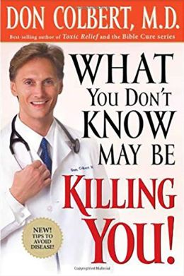 What You Don't Know May Be Killing You: Urgent News Critical to Your Good Health