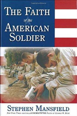 Faith of the American Soldier: What Goes Through the Mind of an American Warrior Spiritually and Religiously When Facing the Enemy?
