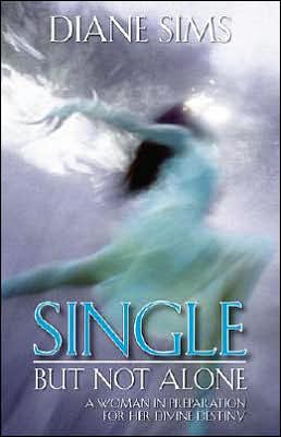 Single But Not Alone: A Woman in Preparation for Divine Destiny