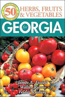 Herbs, Fruits And Vegetables For Georgia: 50 Great Plants For Georgia Gardens